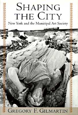 Image for Shaping the City: New York and the Municipal Art Society