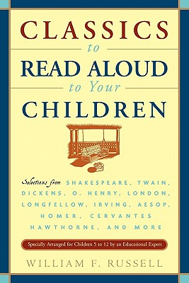 Image for Classics to Read Aloud to Your Children: Selections from Shakespeare, Twain, Dickens, O.Henry, London, Longfellow, Irving Aesop, Homer, Cervantes, Hawthorne, and More