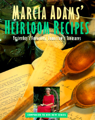 "Image for ""Marcia Adams' Heirloom Recipes: Yesterday's Favorites, Tomorrow's Treasures"""