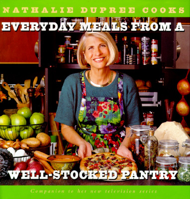 Image for Nathalie Dupree Cooks Everyday Meals From A Well-Stocked Pantry: Strategies for Shopping Less and Eating Better