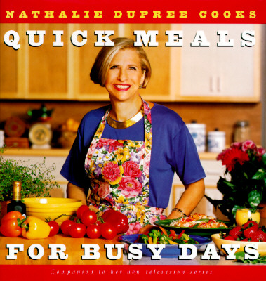 Image for Nathalie Dupree Cooks Quick Meals For Busy Days: 180 Delicious Timesaving Recipes