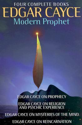Image for Edgar Cayce: Modern Prophet: Edgar Cayce on Prophecy; Edgar Cayce on Religion and Psychic Experience; Edgar Cayce on Mysteries of the Mind; Edgar Cayce on Reincarnation
