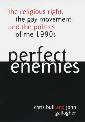 Image for PERFECT ENEMIES THE RELIGIOUS RIGHT, THE GAY MOVEMENT & THE POLITICS ON THE 1990S