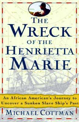 Image for The Wreck of the Henrietta Marie: An African American's Spiritual Journey to Uncover a Sunken Slave Ship's Past