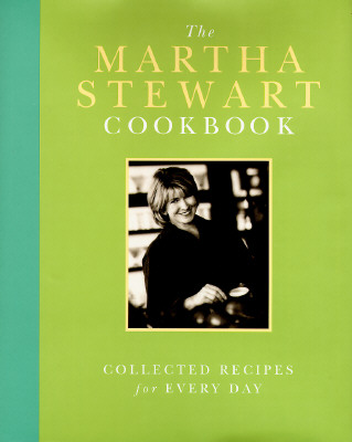 The Martha Stewart Cookbook: Collected Recipes for Every Day, Stewart, Martha