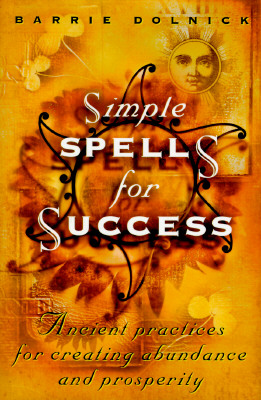 Image for Simple Spells for Success: Ancient Practices for Creating Abundance and Prosperity