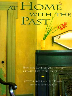 Image for At Home with the Past: How the Love of Old Things Creates Beautiful Interiors