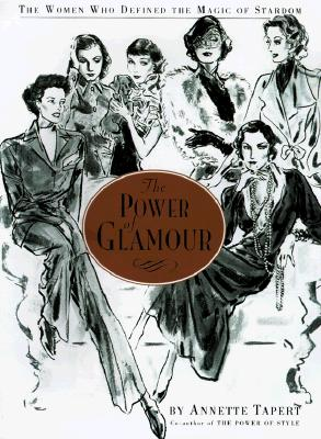 Image for The Power of Glamour: The Women Who Defined the Magic of Stardom