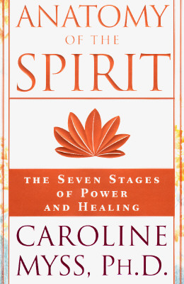 Image for Anatomy of the Spirit: The Seven Stages of Power and Healing