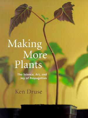 Image for Making More Plants: The Science, Art, and Joy of Propagation