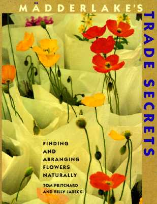 Image for Madderlake's Trade Secrets: Finding & Arranging Flowers Naturally