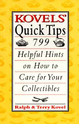 Image for Kovels' Quick Tips: 799 Helpful Hints on How to Care for Your Collectibles