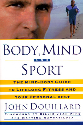 Image for Body, Mind, and Sport: The Mind/Body Guide to Lifelong Fitness and Your Personal Best