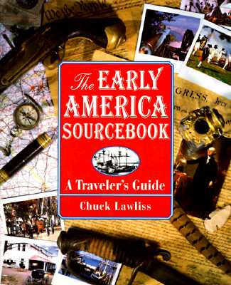 The Early America Sourcebook: A Traveler's Guide (Traveler's Guides), Chuck Lawliss
