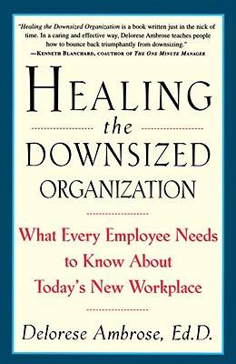 Healing the Downsized Organization: What Every Employee Needs to Know About Today's New Workplace, Ambrose, Delorese