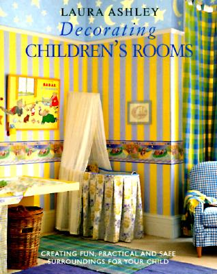 Image for Laura Ashley Decorating Children's Rooms: Creating Fun, Practical and Safe Surroundings for Your Child