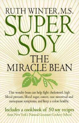 Image for Super Soy: The Miracle Bean - Includes a Cookbook of 50 Soy Recipes