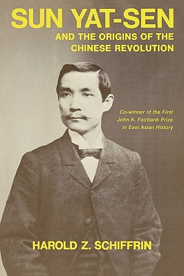 Sun Yat-Sen and the Origins of the Chinese Revolution, Harold Z. Schiffrin