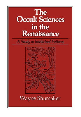 Image for The Occult Sciences in the Renaissance (Study in Intellectual Patterns)