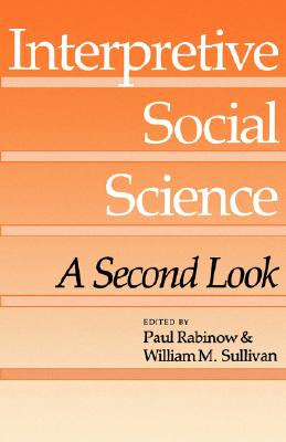 Interpretive Social Science: A Second Look, Rabinow, Paul; Sullivan, William M. [editors]