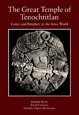 The Great Temple of Tenochtitlan: Center and Periphery in the Aztec World, Broda, Johanna; Carrasco, David; Moctezuma, Eduardo Matos
