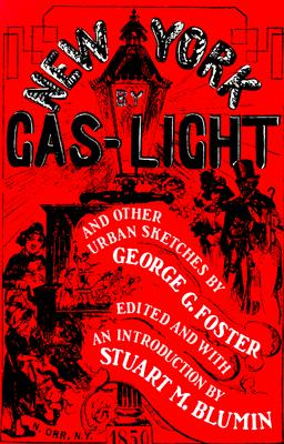 New York by Gas-Light and Other Urban Sketches, Foster, George G.
