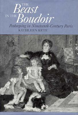 Image for The Beast in the Boudoir: Petkeeping in  Nineteenth-Century Paris
