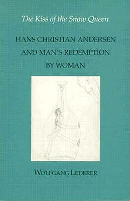 Image for The Kiss of the Snow Queen: Hans Christian Andersen and Man's Redemption by Woman