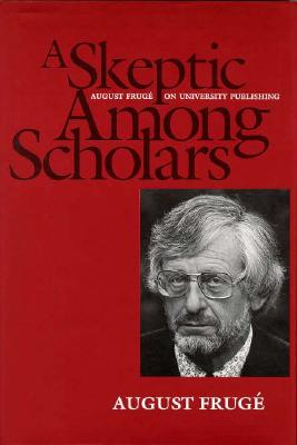 A Skeptic Among Scholars: August Fruge On University Publishing, Fruge, August