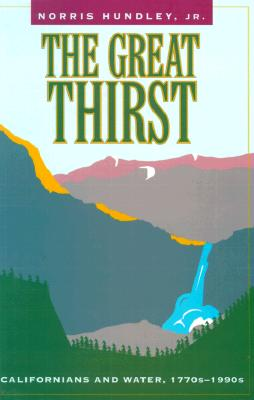 The Great Thirst: Californians and Water, 1770s-1990s, Hundley Jr., Norris