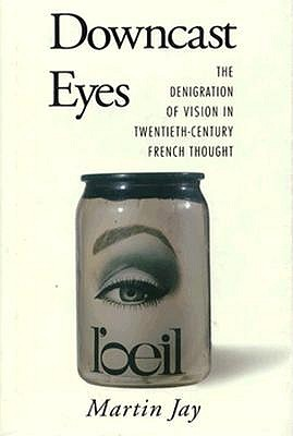 Image for Downcast Eyes: The Denigration of Vision in Twentieth-Century French Thought