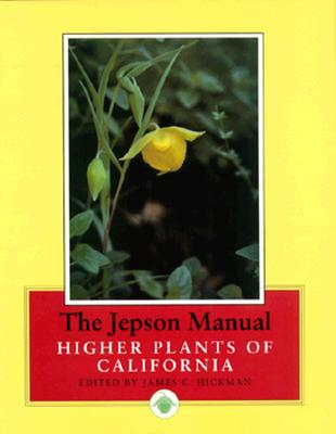 The Jepson Manual: Higher Plants of California, Hickman, James C.