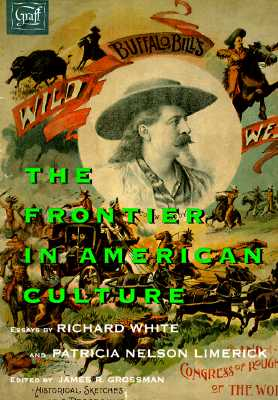 The Frontier in American Culture: An Exhibition at the Newberry Library, August 26, 1994-January 7, 1995, White, Richard;Grossman, James R. [Editor];Limerick, Patricia Nelson
