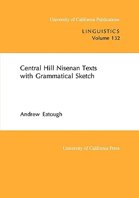 Central Hill Nisenan Texts with Grammatical Sketch (UC Publications in Linguistics), Eatough, Andrew