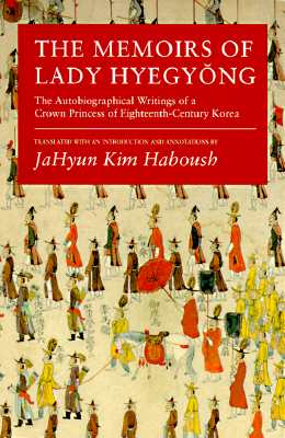 Image for The Memoirs of Lady Hyegyong: The Autobiographical Writings of a Crown Princess of Eighteenth-Century Korea