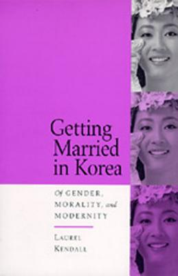 Image for Getting Married in Korea: Of Gender, Morality, and Modernity