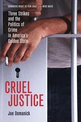 Image for Cruel Justice: Three Strikes and the Politics of Crime in America�s Golden State