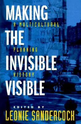 Making the Invisible Visible: A Multicultural Planning History (California Studies in Critical Human Geography)