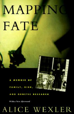 Mapping Fate: A Memoir of Family, Risk, and Genetic Research, Wexler, Alice