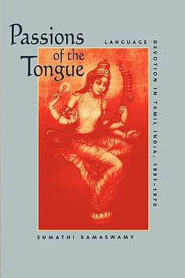 Image for Passions of the Tongue: Language Devotion in Tamil India, 1891�1970 (Volume 29) (Studies on the History of Society and Culture)
