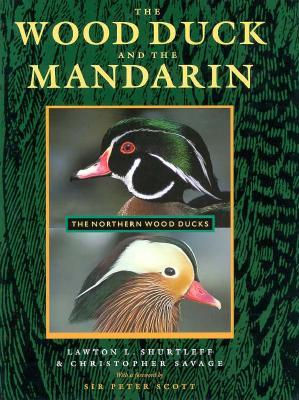 The Wood Duck and the Mandarin: The Northern Wood Ducks, Shurtleff, Lawton L.; Savage, Christopher