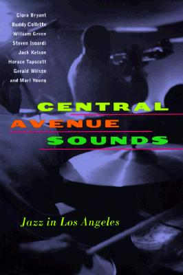 Central Avenue Sounds: Jazz in Los Angeles, Bryant, Clora; Collette, Buddy, Green, William; Isoardi, Steven; Kelson, Jack; Tapscott, Horace; Wilson, Gerald; Young, Marl