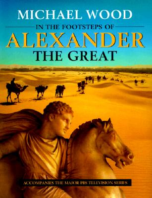 Image for In the Footsteps of Alexander The Great: A Journey from Greece to Asia