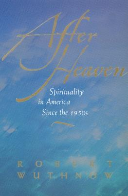 Image for After Heaven: Spirituality in America Since the 1950s