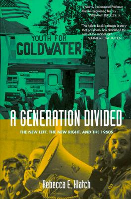 A Generation Divided: The New Left, the New Right, and the 1960s, Klatch, Rebecca E.