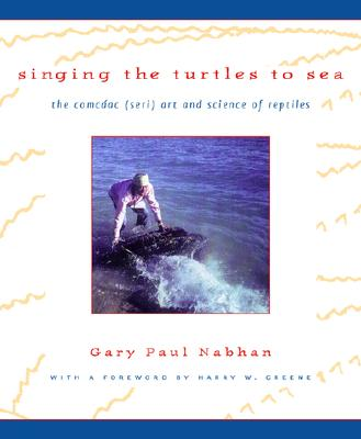 Singing the Turtles to Sea: The Comcaac (Seri) Art and Science of Reptiles, Nabhan, G. P.