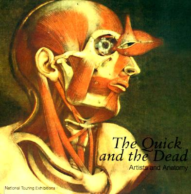 Image for The Quick and the Dead: Artists and Anatomy