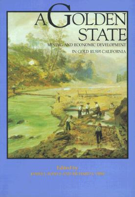 A Golden State: Mining and Economic Development in Gold Rush California (California History Sesquicentennial Series)