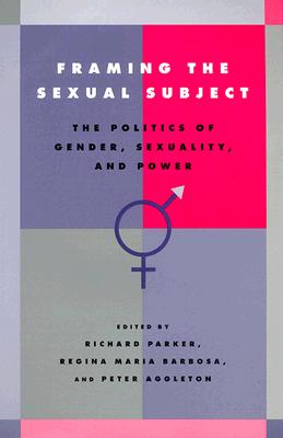 Image for Framing the Sexual Subject: The Politics of Gender, Sexuality, and Power