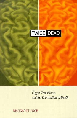 Twice Dead: Organ Transplants and the Reinvention of Death (California Series in Public Anthropology, Vol. 1), Lock, Margaret